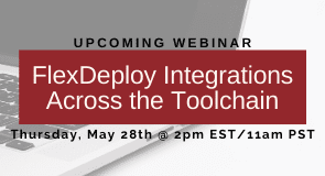 Webinar: FlexDeploy Integrations Across the Toolchain