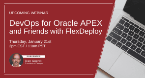 Upcoming Webinar: DevOps for Oracle APEX and Friends with FlexDeploy