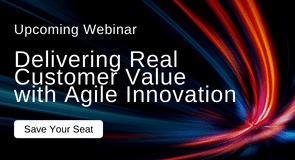Upcoming Webinar: Delivering Real Customer Value with Agile Innovation