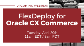 Upcoming Webinar: FlexDeploy for Oracle CX Commerce
