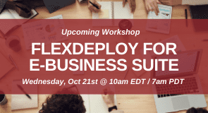 Upcoming Workshop: FlexDeploy for E-Business Suite