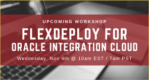Upcoming Workshop: FlexDeploy for Oracle Integration Cloud