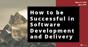 Webinar: How to be Successful in Software Development and Delivery