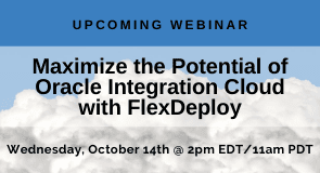 Upcoming Webinar: Maximize the Potential of Oracle Integration Cloud with FlexDeploy