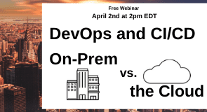 DevOps and CI/CD On-Prem vs the Cloud upcoming webinar