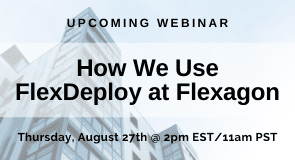 Upcoming Webinar: How We Use FlexDeploy at Flexagon