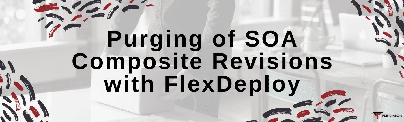 Purging of Oracle SOA Composite Revisions with FlexDeploy