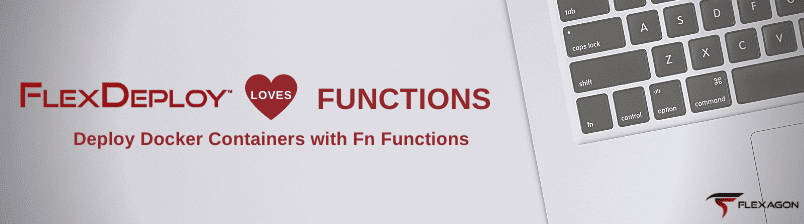 FlexDeploy Loves Functions: Deploy Docker Containers with Fn Functions