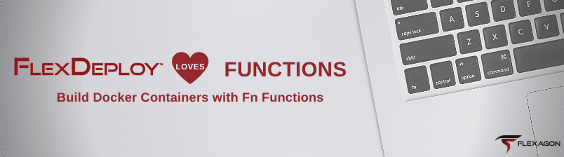 FlexDeploy Loves Functions: Build Docker Containers with Fn Functions