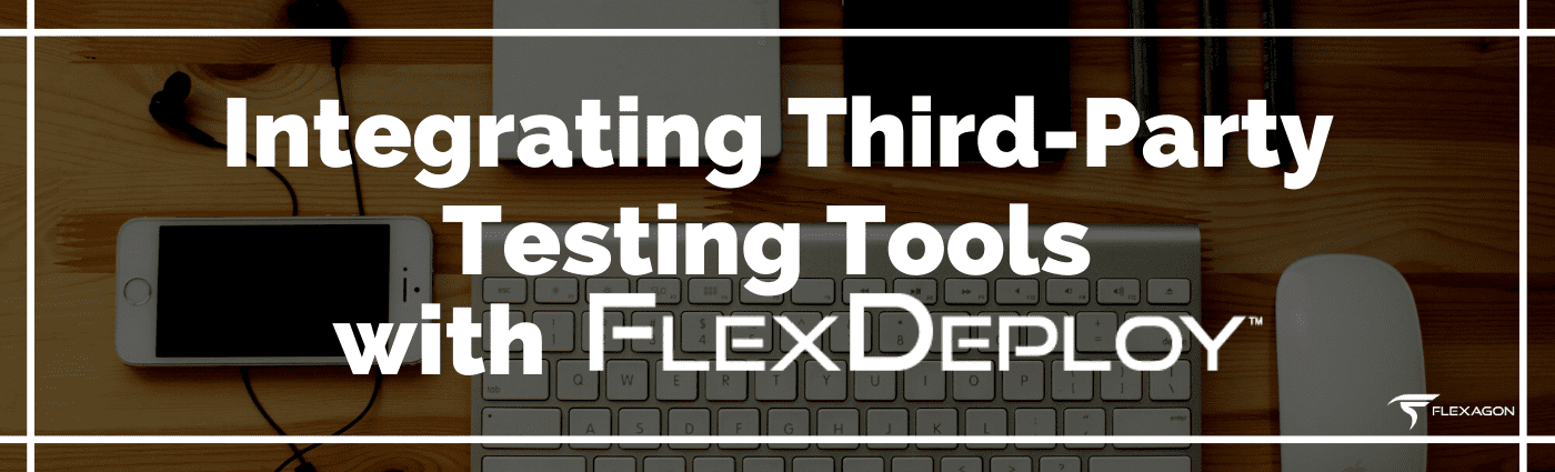Testing Tools with FlexDeploy
