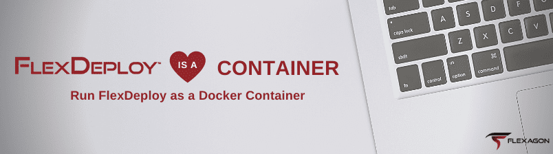 FlexDeploy is a Container: Run FlexDeploy as a Docker Container