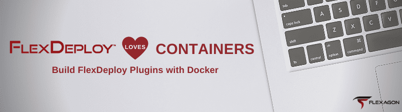 FlexDeploy Loves Containers: Build FlexDeploy Plugins with Docker