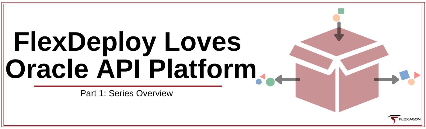 FlexDeploy Loves Oracle API Platform blog series