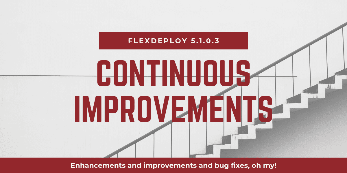 FlexDeploy Release 5.1.0.3 DevOps Platform improved enhanced