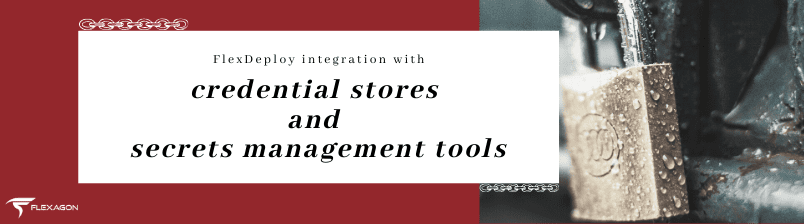 FlexDeploy Integration with Credential Stores and Secrets Management Tools