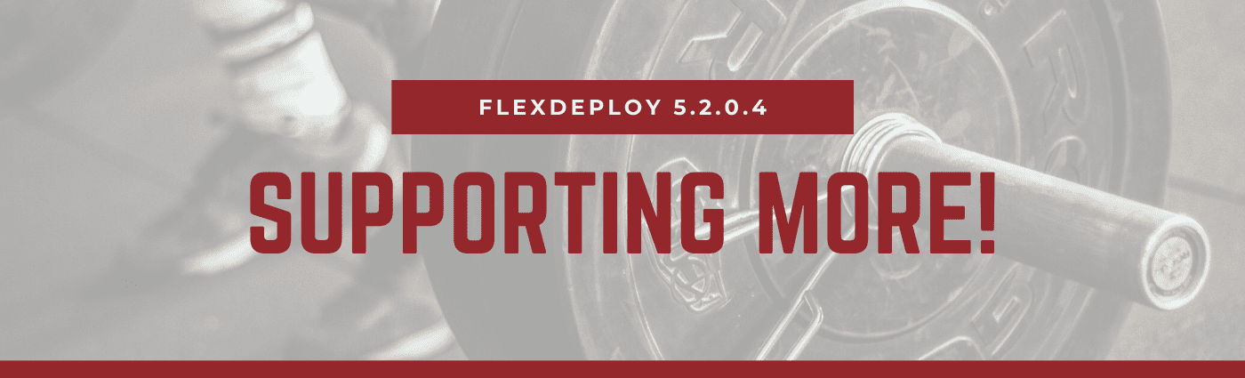 FlexDeploy update 5.2.0.4: Supporting More!
