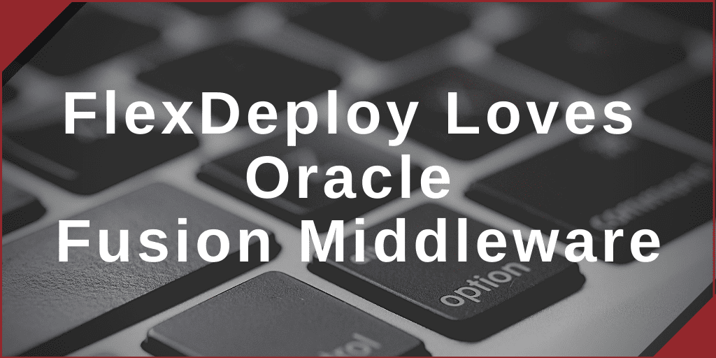 FlexDeploy Loves Oracle Fusion Middleware blog series