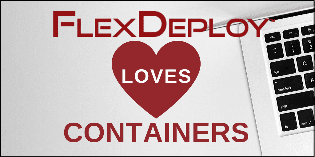 FlexDeploy Loves Containers blog series