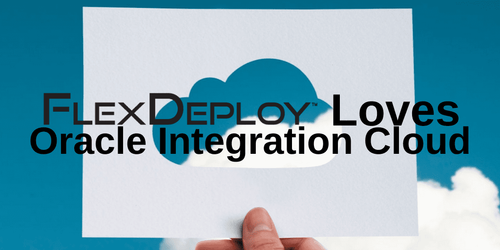 FlexDeploy Loves Oracle Integration Cloud (OIC) blog series