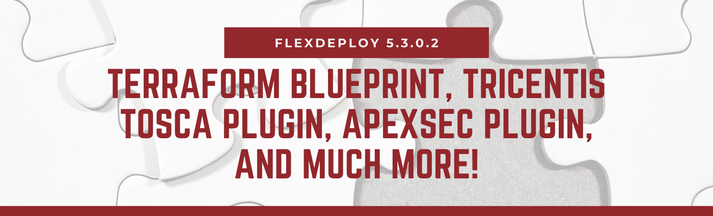 FlexDeploy 5.3.0.2 - new plugins and enhancements