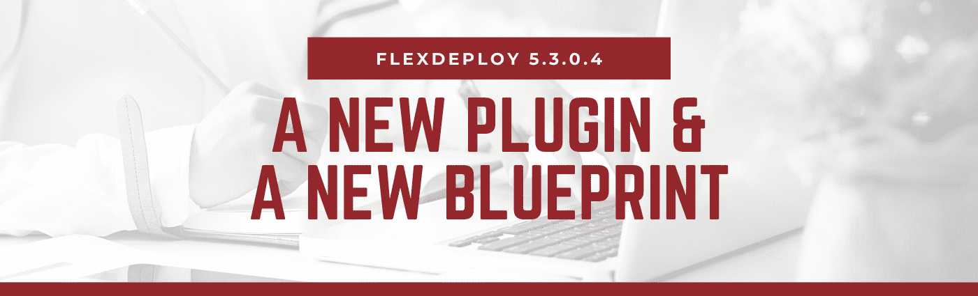 FlexDeploy 5.3.0.4 Released
