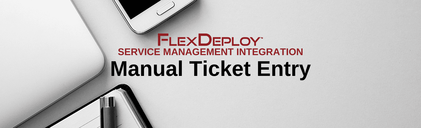 FlexDeplFlexDeploy Service Management: Manual Ticket Entryoy Service Management: Manual Ticket Entry