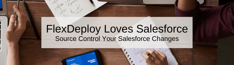 FlexDeploy Loves Salesforce: Source Control Your Salesforce Changes