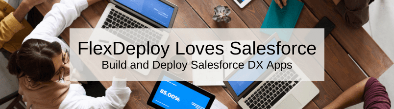 FlexDeploy Loves Salesforce: Build and Deploy Salesforce DX Apps