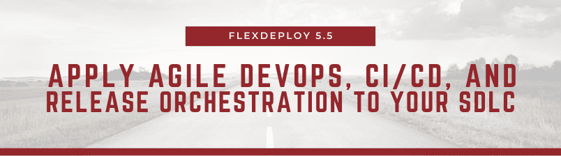 FlexDeploy 5.5 Release