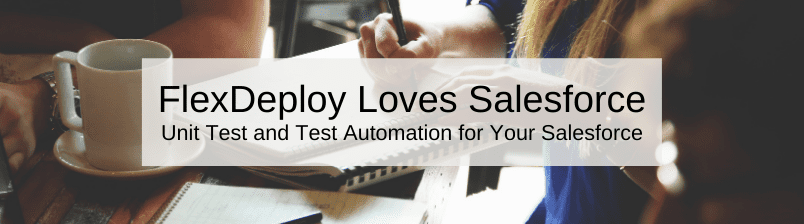 FlexDeploy Loves Salesforce: Unit Test and Test Automation for Your Salesforce